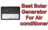 Best Solar Generator For Air conditioner